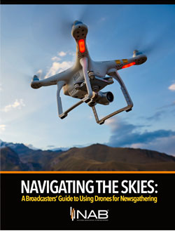 Navigating the Skies: A Broadcasters' Guide to Using Drones for Newsgathering